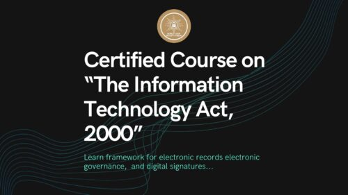 """Certified Course on """"The Information Technology Act, 2000"""""""